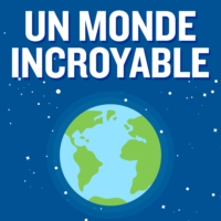 Logo of the podcast Un Monde Incroyable