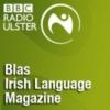 Logo of the podcast BBC Radio Ulster & BBC Radio Foyle - Blas - Irish Language Magazine