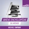 Logo of the podcast Brève encyclopédie du monde (Michel Onfray)