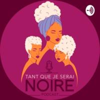Logo du podcast Tant que je serai Noire