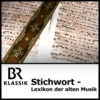 Logo of the podcast Stichwort - Lexikon der Alten Musik - BR-KLASSIK
