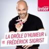 Logo du podcast La Drôle d'Humeur de Frédérick Sigrist