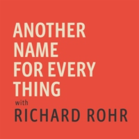 Logo of the podcast Another Name For Every Thing with Richard Rohr