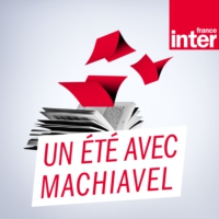 Logo of the podcast France Inter - Un été avec Machiavel