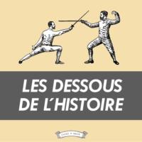 Logo du podcast Les dessous de l'Histoire