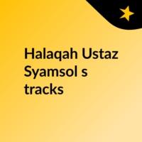 Logo of the podcast Halaqah Ustaz Syamsol's tracks