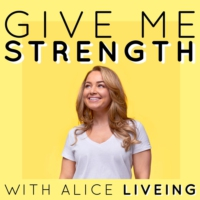 Logo of the podcast Give Me Strength with Alice Liveing
