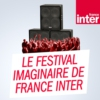 Logo of the podcast Le festival imaginaire de France Inter