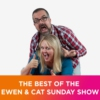 Logo of the podcast The best of the Ewen & Cat Sunday Show