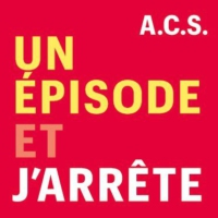 Logo of the podcast Un Épisode et J'arrête