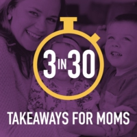 Logo of the podcast 3 in 30 Takeaways for Moms