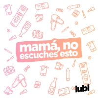 Logo of the podcast Mamá, no escuches esto