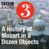 Logo of the podcast BBC Radio 3 - A History of Mozart in a Dozen Objects