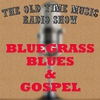 Cover of the album The Old Time Music Radio Show Bluegrass, Blues & Gospel