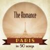 Couverture de l'album Paris: The Romance in 50 songs
