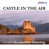 Cover of the album Castle In the Air - Scottish Country Dancing