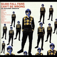 Couverture du titre 50,000 Fall Fans Can't Be Wrong: 39 Golden Greats