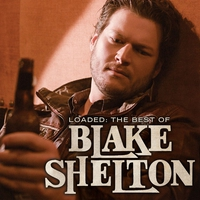 Cover of the track Loaded: The Best of Blake Shelton