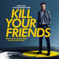 Cover of the track Kill Your Friends (Music from and Inspired by the Film)