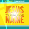 Cover of the album Jesus We Bless Your Name (Live) [feat. Chris House] - Single