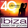 Cover of the album Top 40 Ultimate - Ibiza Classic Bar Grooves