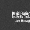 Couverture de l'album Let Me Go (feat. John Murray) - Single