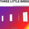 Couverture de l'album Three Little Birds - Single