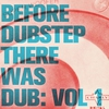 Cover of the album Before Dubstep There Was Dub, Vol 1