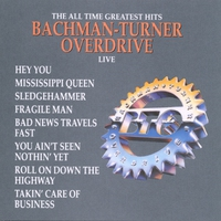 Couverture du titre The All Time Greatest Hits: Bachman-Turner Overdrive (Live)