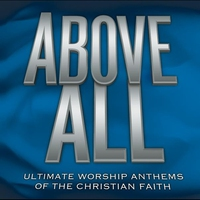 Cover of the track Above All: Ultimate Worship Anthems of the Christian Faith