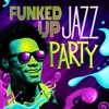 Cover of the album Funked Up Jazz Party
