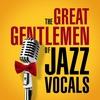 Cover of the album The Great Gentlemen of Jazz Vocals