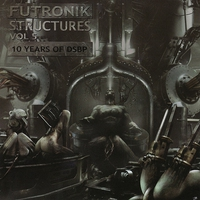 Cover of the track Futronik Structures Vol 5 - 10 Years of DSBP