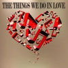 Cover of the album The Things We Do in Love (Songs for Romantic Moments)