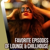 Cover of the album Favorite Episodes of Lounge & Chillhouse