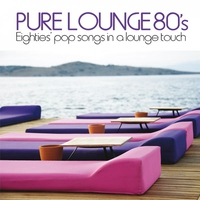 Couverture du titre Pure Lounge 80's (Eighties' Pop Songs in Al Lounge Touch)