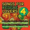 Cover of the album Songs for Reggae Lovers, Vol. 4