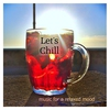 Couverture de l'album Let's Chill: Music for a Relaxed Mood