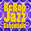 Cover of the album BeBop Jazz Essentials