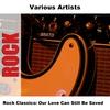Couverture de l'album Rock Classics: Our Love Can Still Be Saved