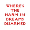Cover of the album Where's the Harm in Dreams Disarmed
