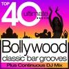 Cover of the album Top 40 Bollywood Classic Bar Grooves Plus Free Continuous DJ Mix