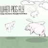 Cover of the album When Pigs Fly: Songs You Never Thought You'd Hear