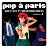 Couverture de l'album Pop a Paris - More Rock N' Roll and Mini Skirts Vol.2
