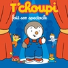 Cover of the album T'choupi fait son spectacle