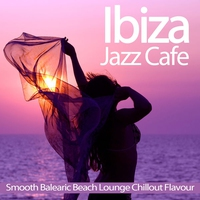 Couverture du titre Ibiza Jazz Cafe (Smooth Balearic Beach Lounge Chillout Flavour)