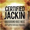 Couverture de l'album Certified Jackin: Underground House Music