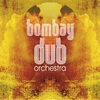 Cover of the album Bombay Dub Orchestra
