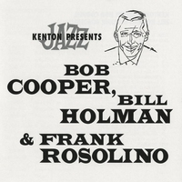 Couverture du titre Kenton Presents Bob Cooper, Bill Holman & Frank Rosolino (Remastered)