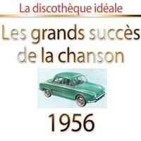 Couverture du titre Les plus grands succès  de la chanson 1956 (La discothèque idéale)